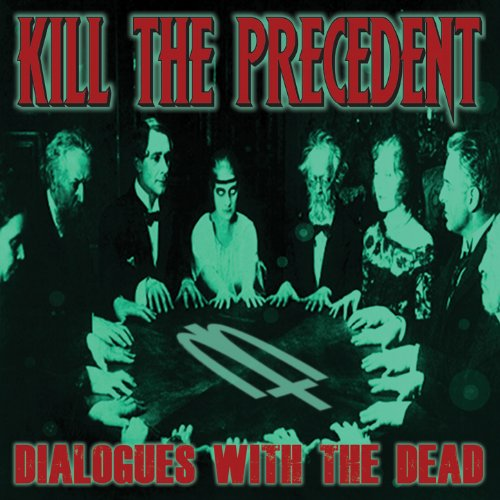 Review: Kill The Precedent – Dialogues With The Dead