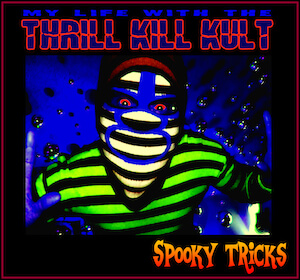 My Life With the Thrill Kill Kult - Spooky Tricks